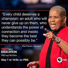 """Every child deserves a champion: an adult who will never give up on them, who understands the power of connection and insists they become the best they can possibly be."" -Rita Pierson #RitaPierson #TedTalksEducation #quote"