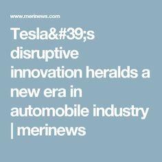 Tesla& disruptive innovation heralds a new era in automobile industry Disruptive Innovation, Automobile Industry, Industrial, News, Industrial Music