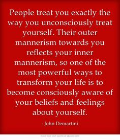 People treat you. . . ~ John Demartini