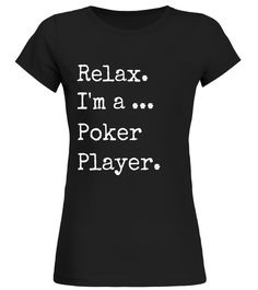 """# Funny Poker T Shirts Players Gifts. Relax & Play Poker. .  Special Offer, not available in shops      Comes in a variety of styles and colours      Buy yours now before it is too late!      Secured payment via Visa / Mastercard / Amex / PayPal      How to place an order            Choose the model from the drop-down menu      Click on """"Buy it now""""      Choose the size and the quantity      Add your delivery address and bank details      And that's it!      Tags: Gifts shirts for poker…"""