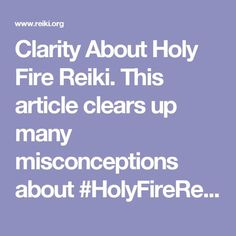 Clarity About Holy Fire Reiki. This article clears up many misconceptions about #HolyFireReiki. These misconceptions are born out of fear, misunderstandings, misinterpretations and in many cases, religious trauma. Holy Fire Reiki is not religious so those fears can be put aside. For more information, please read the article with an open mind and heart.