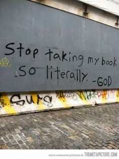 Stop taking my book so literally. -- God (if only!)