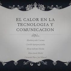 EL CALOR EN LA TECNOLOGIA Y COMUNICACION Integrantes: Martinez inda Gustavo Carrillo bojorquez nicolas Meza medrano Nicolas Mora lomeli Michel Coronado Flor. http://slidehot.com/resources/el-calor-enla-informacion-y-la-comunicacion.47972/