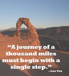 """""""A journey of a thousand miles begins with a single step"""""""