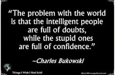 Intelligent Vs stupid people - Charles Bukowski