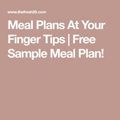 Meal Plans At Your Finger Tips | Free Sample Meal Plan!
