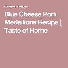 Blue Cheese Pork Medallions Recipe | Taste of Home