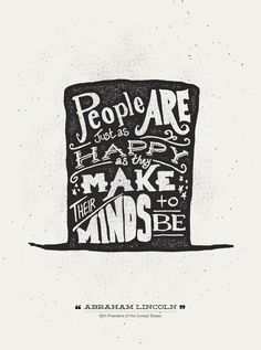 Abraham Lincoln - People are just as happy as they make their minds to be.