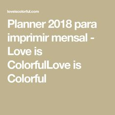 Planner 2018 para imprimir mensal - Love is ColorfulLove is Colorful