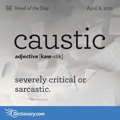 Dictionary.com's Word of the Day - caustic - severely critical or sarcastic: a caustic remark.