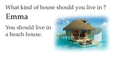What kind of house should you live in ?