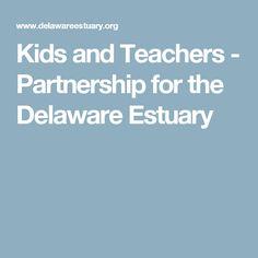 Kids and Teachers - Partnership for the Delaware Estuary