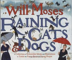 For School - Raining Cats and Dogs: A Collection of Irresistible Idioms and Illustrations to Tickle the Funny Bones of Young People: Will Moses: It gives examples, pictures, definitions, and sentences for how it might be used in daily language This Is A Book, The Book, You Are The Father, Just For You, 4th Grade Frolics, Similes And Metaphors, 4th Grade Classroom, Classroom Ideas, Classroom Activities