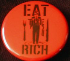 """EAT THE RICH #2 pinback button badge 1.25"""" $1.50 plus shipping!"""