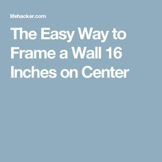 The Easy Way to Frame a Wall 16 Inches on Center