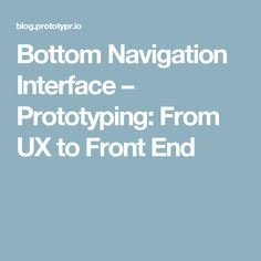 Bottom Navigation Interface – Prototyping: From UX to Front End