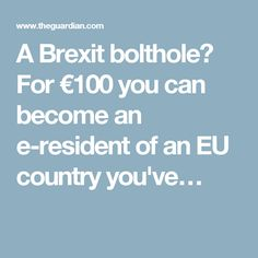 A Brexit bolthole? For €100 you can become an e-resident of an EU country you've…