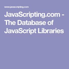 JavaScripting.com - The Database of JavaScript Libraries
