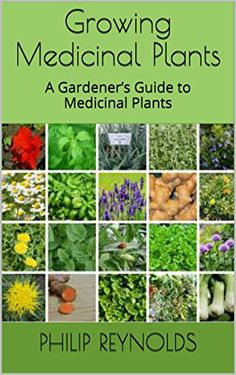 Growing Medicinal Plants: A Gardener's Guide to Medicinal Plants by [Reynolds, Philip]