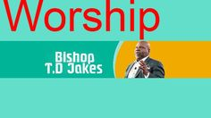 Td Jakes Sermons 2016 on the Potters House with Td Jakes 2016, Worship