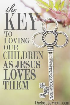 The Key to Loving Our Children as Jesus Loves Them