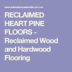 RECLAIMED HEART PINE FLOORS - Reclaimed Wood and Hardwood Flooring