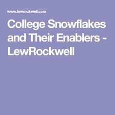 College Snowflakes and Their Enablers - LewRockwell