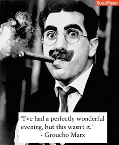 The only kind of Marxist philosophy I embrace - the Marx brothers kind!