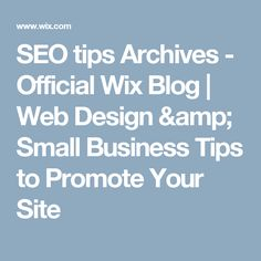 SEO tips Archives - Official Wix Blog   Web Design & Small Business Tips to Promote Your Site