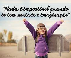 """""""Nada é impossível quando se tem vontade e imaginação""""  Mais frases bacanas em http://frasesfofas.com/frases-bacanas/  #frases #frase #frasedodia #imagemcomfrase"""