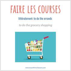 [faire ley koorse] • Je vais faire les courses, tu as besoin de quelque-chose? • I am going to do the groceries, do you need something?