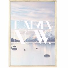 Forever Now Print: Forever Now Print. Typographic landscape print designed and printed in Denmark by What We Do.  -Sold unframed -Delivered flat in a strong card envelope -Fits standard readily available frames