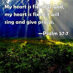Re: Psalm 57:7 -- A Steadfast Heart is firm in it's belief.It is fixed on the truth of God's word.It is constant, it does not let circumstances control it. It is focused, fixed and firm, 100% on God. ♡ May You Know His Mercy Today ♡