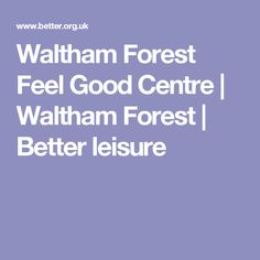 Waltham Forest Feel Good Centre | Waltham Forest | Better leisure