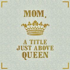 Mom, a title just above queen #quote #mama