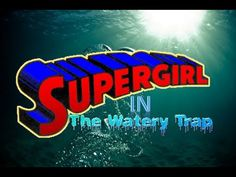 WON YouTube Presents-Supergirl In The Watery Trap (Fan Film)
