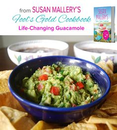 Life-Changing Guacamole.  Susan Mallery's Fool's Gold Cookbook: A Love Story Told Through 150 Recipes by @Susan Mallery  #HarlequinBooks, #HarlequinNonFiction, #FoolsGold, #Recipes, #SusanMallery