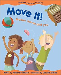 Move It!: Motion, Forces and You (Primary Physical Science): Adrienne Mason, Claudia Dávila: 9781553377597: Amazon.com: Books