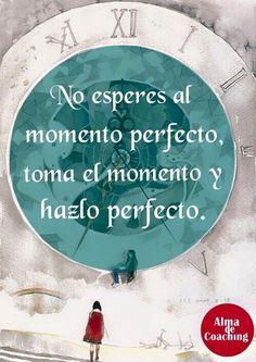 No esperes el momento perfecto*