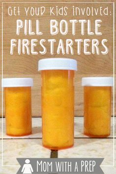 Mom with a PREP   Get Your Kids Involved! Make Pill Bottle Firestarters this weekend! Simple and quick way to teach your kids about PREParedness!  #edc #prepare4life #kids
