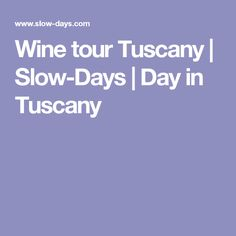 Wine tour Tuscany | Slow-Days | Day in Tuscany