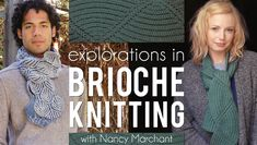 Tutorial: Explorations in Brioche Knitting. Bring luscious texture and stunning, reversible patterns to your knitting. Nancy Marchant, the Queen of Brioche, shows how to master this European stitch.
