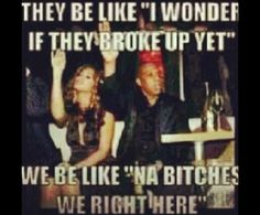 "They be like ""I wonder if they broke up yet"" We be like ""Na Bitches we right here!"" #fallbackhaters"