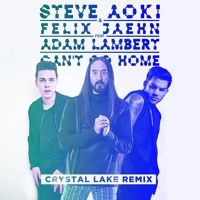 Steve Aoki & Felix Jaehn - Can't Go Home Feat. Adam Lambert (Crystal Lake Remix) by Crystal Lake on SoundCloud
