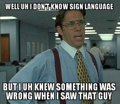 Oh meeeg...(referring to the fake sign language guy from Nelson Mandela's funeral)