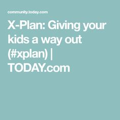 X-Plan: Giving your kids a way out (#xplan) | TODAY.com