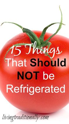 15 Things That Should NOT be Refrigerated: tomatoes, avacados, onions, garlic, bread, potatoes, hot sauce, coffee, honey, winter squashes, melons, oils, and many fruits until they are ripe.