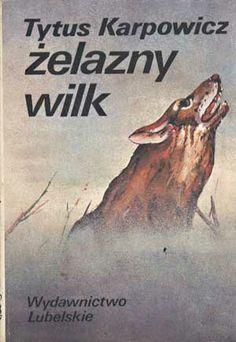 Żelazny wilk, Tytus Karpowicz, Lubelskie, 1986, http://www.antykwariat.nepo.pl/zelazny-wilk-tytus-karpowicz-p-1195.html