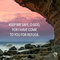 Keep me safe, O God, for I have come to you for refuge. - Psalm 16:1 #NLT #Bible