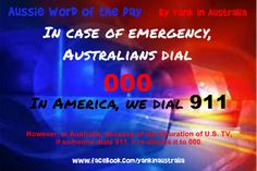 "AUSSIE WORD OF THE DAY: In case of emergency, Australians dial ""Triple Zero"".S we dial (However, in Australia, because of the saturation of U. TV,if someone dials it re-directs it to on FB Australia Living, Australia Travel, In Case Of Emergency, Word Of The Day, Story Of My Life, Tasmania, New Zealand, Funny Quotes, Relatable Posts"